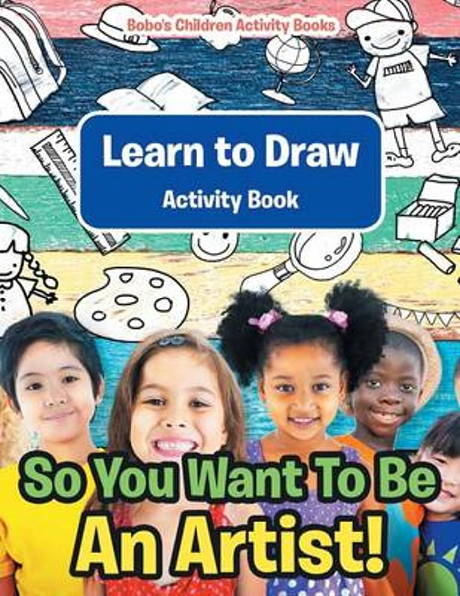 So You Want to Be an Artist! Learn to Draw Activity Book