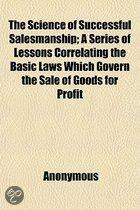 The Science of Successful Salesmanship; A Series of Lessons Correlating the Basic Laws Which Govern the Sale of Goods for Profit Volume 11-20