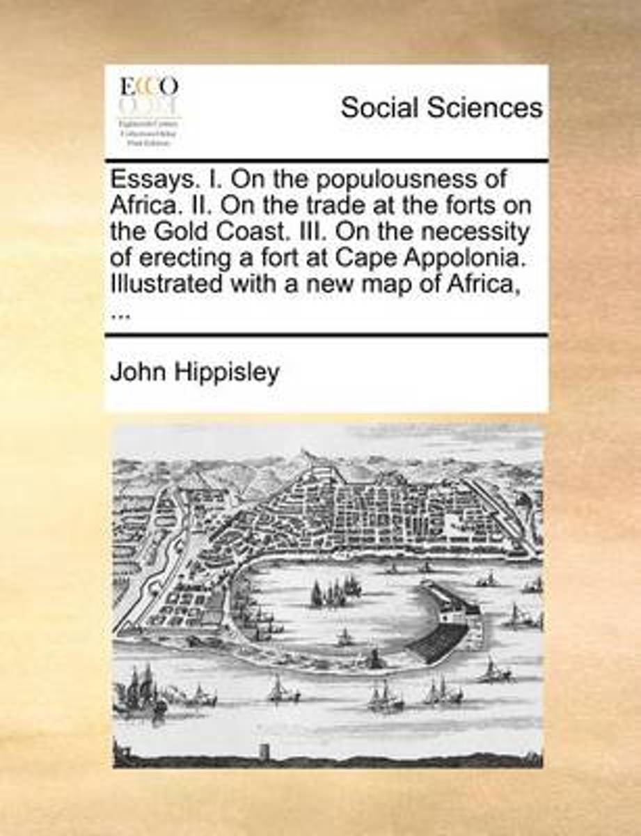 Essays. I. on the Populousness of Africa. II. on the Trade at the Forts on the Gold Coast. III. on the Necessity of Erecting a Fort at Cape Appolonia. Illustrated with a New Map of Africa, ..
