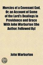 Mercies of a Covenant God, Or, an Account of Some of the Lord's Dealings in Providence and Grace with John Warburton [The Author. Followed By] Letters from Sarah to Barnabas; Or, Epistles fro
