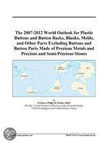 The 2007-2012 World Outlook for Plastic Buttons and Button Backs, Blanks, Molds, and Other Parts Excluding Buttons and Button Parts Made of Precious M