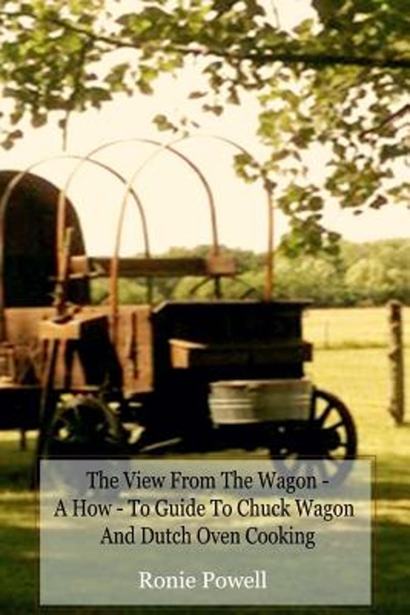 The View from the Wagon - A How-To Guide to Chuck Wagon and Dutch Oven Cooking