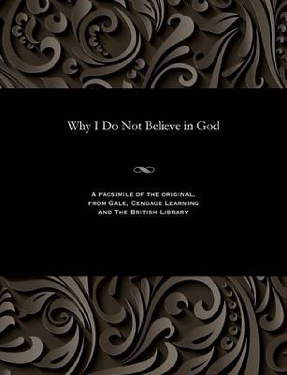 Why I Do Not Believe in God