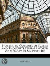 Praeterita: Outlines of Scenes and Thoughts Perhaps Worth of Memory in My Past Life