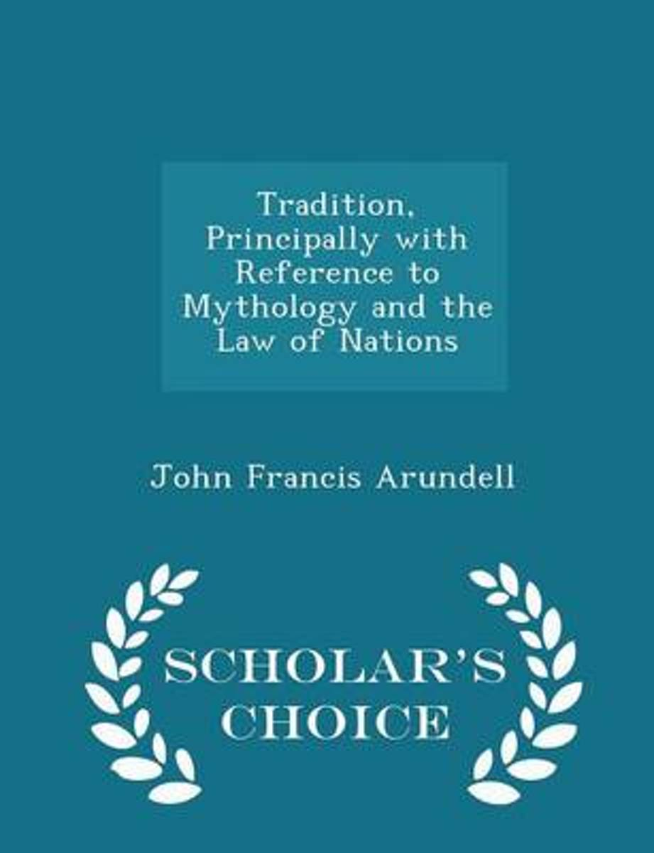 Tradition, Principally with Reference to Mythology and the Law of Nations - Scholar's Choice Edition