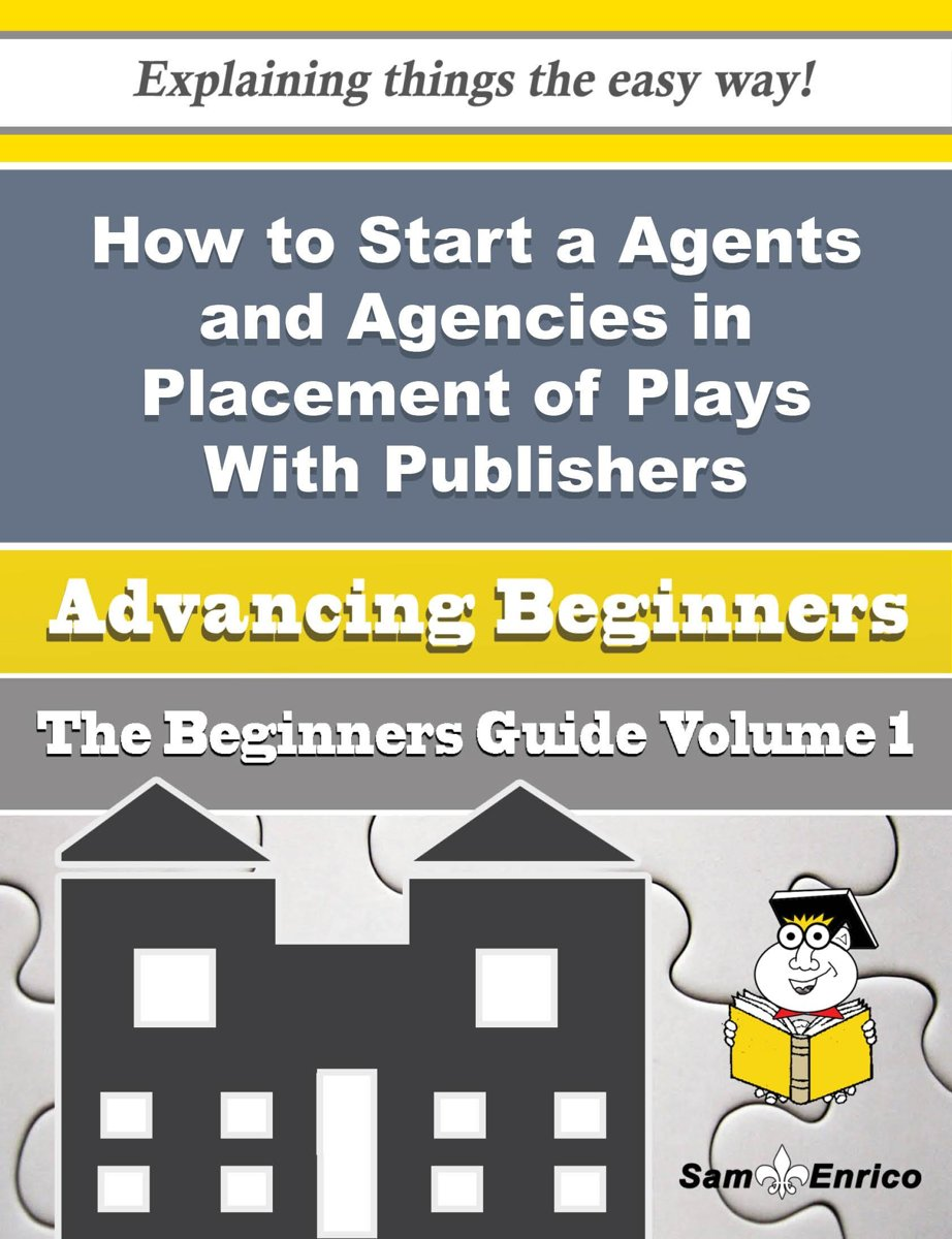 How to Start a Agents and Agencies in Placement of Plays With Publishers Producers Business (Beginn