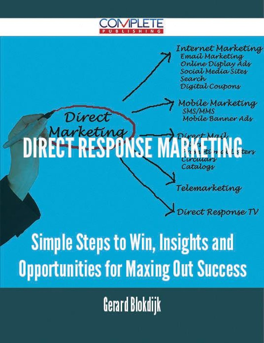 Direct Response Marketing - Simple Steps to Win, Insights and Opportunities for Maxing Out Success