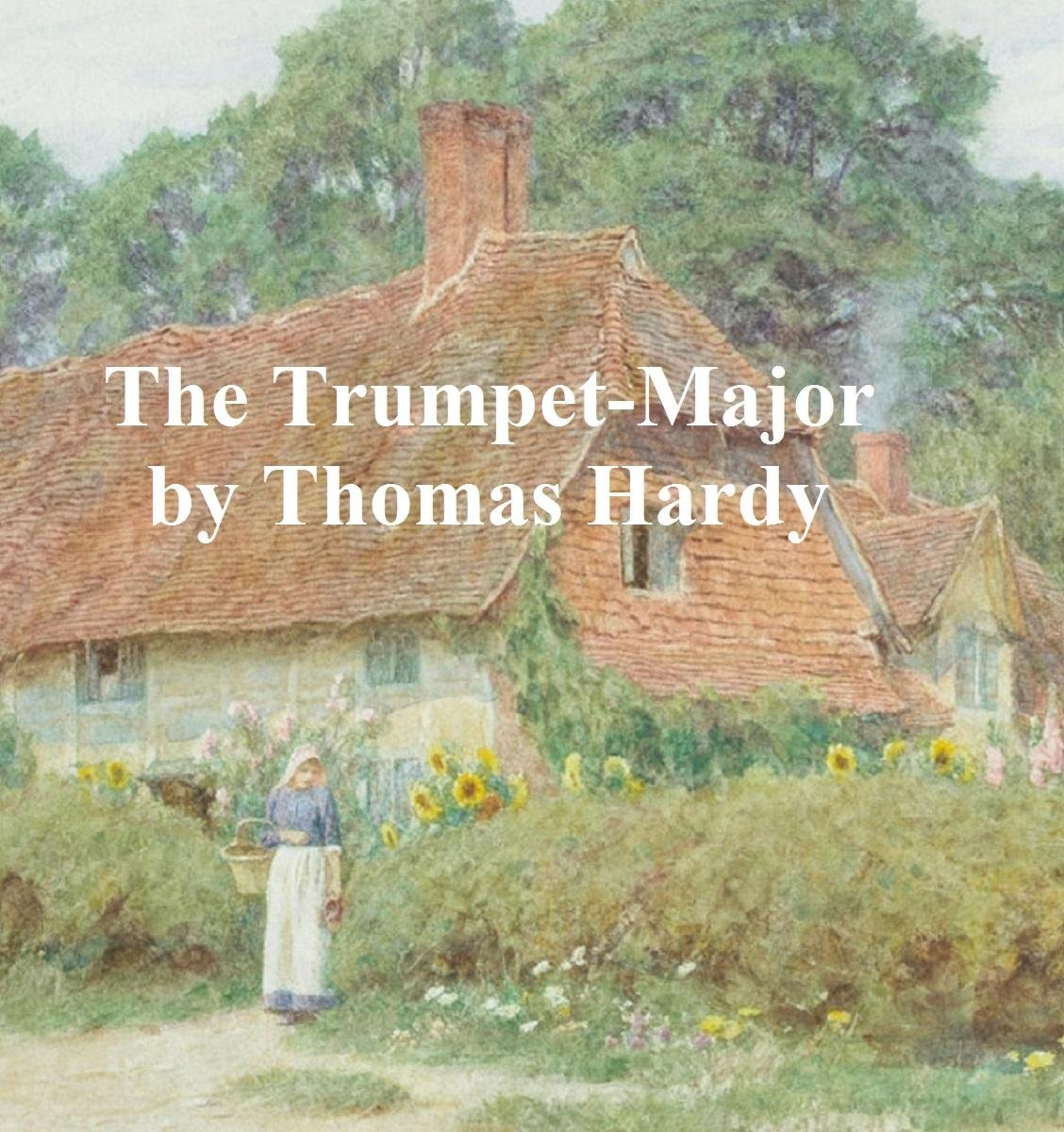 The Trumpet-Major: Being a Tale of the Trumpet-Major, John Loveday, a Soldier in the War with Buonaparte