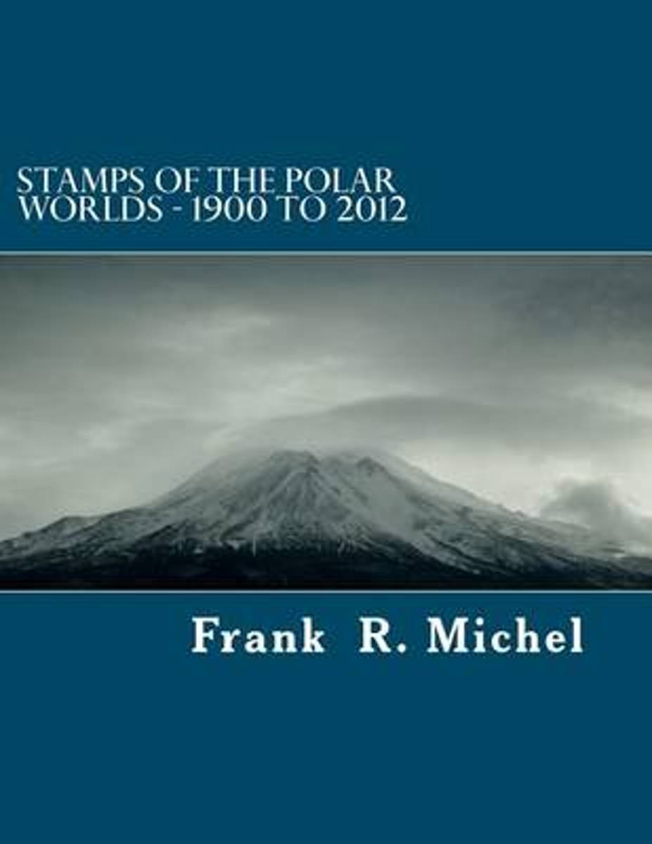 Stamps of the Polar Worlds - 1900 to 2012