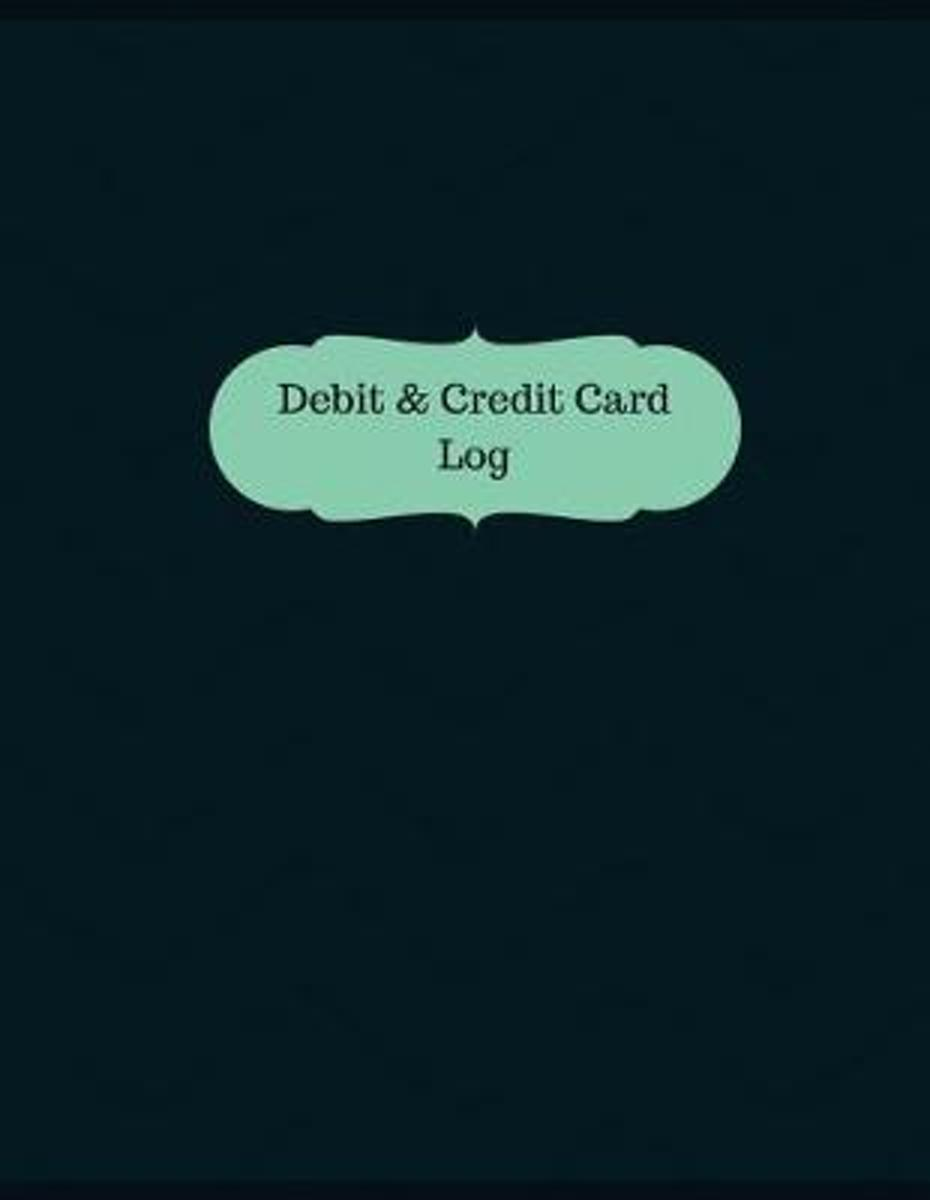 Debit & Credit Card Log (Logbook, Journal - 126 Pages, 8.5 X 11 Inches)