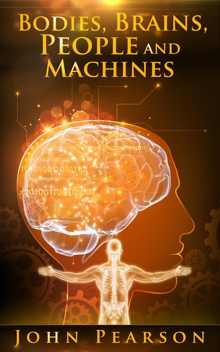 Bodies, Brains, People and Machines