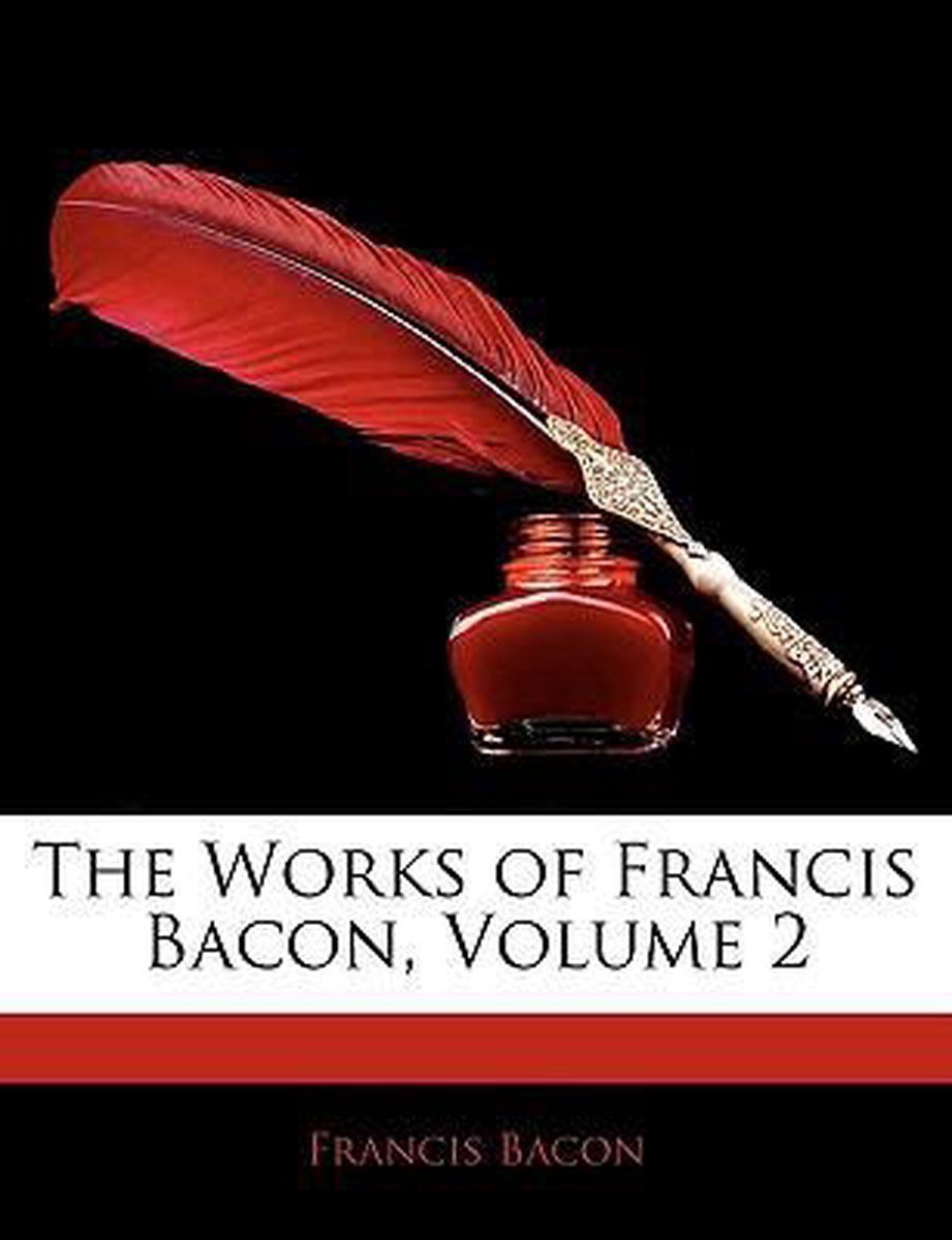 The Works of Francis Bacon, Volume 2