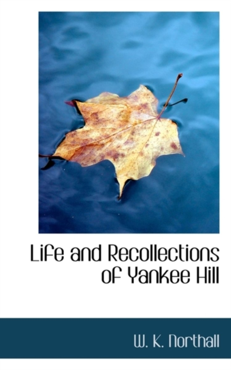 Life and Recollections of Yankee Hill
