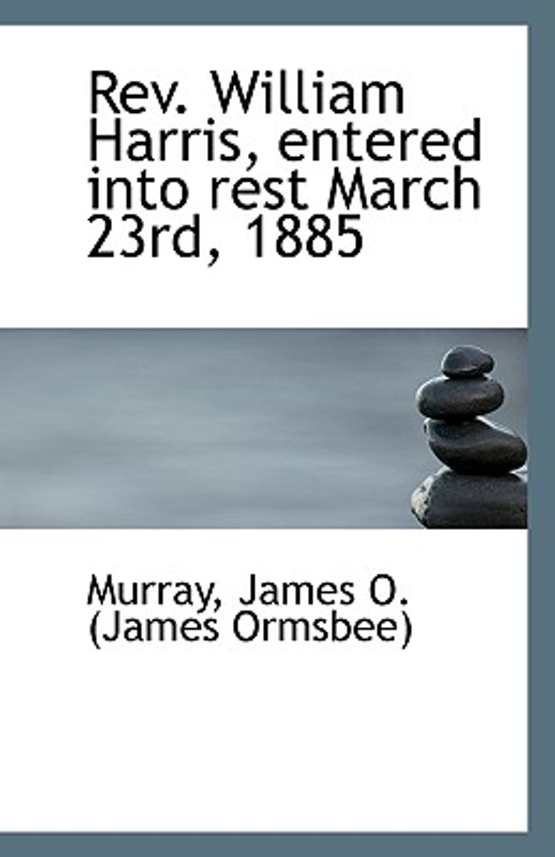 REV. William Harris, Entered Into Rest March 23rd, 1885