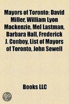 Mayors Of Toronto: David Miller, William Lyon Mackenzie, Mel Lastman, Barbara Hall, Frederick J. Conboy, List Of Mayors Of Toronto, John