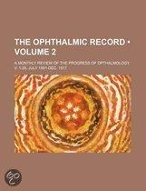 The Ophthalmic Record (Volume 2); A Monthly Review Of The Progress Of Opthalmology. V. 1-26, July 1891-Dec. 1917