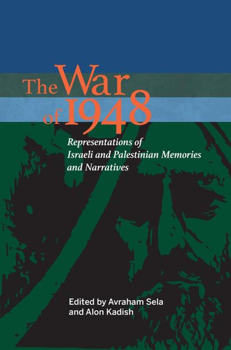 The War of 1948: Representations of Israeli and Palestinian Memories and Narratives
