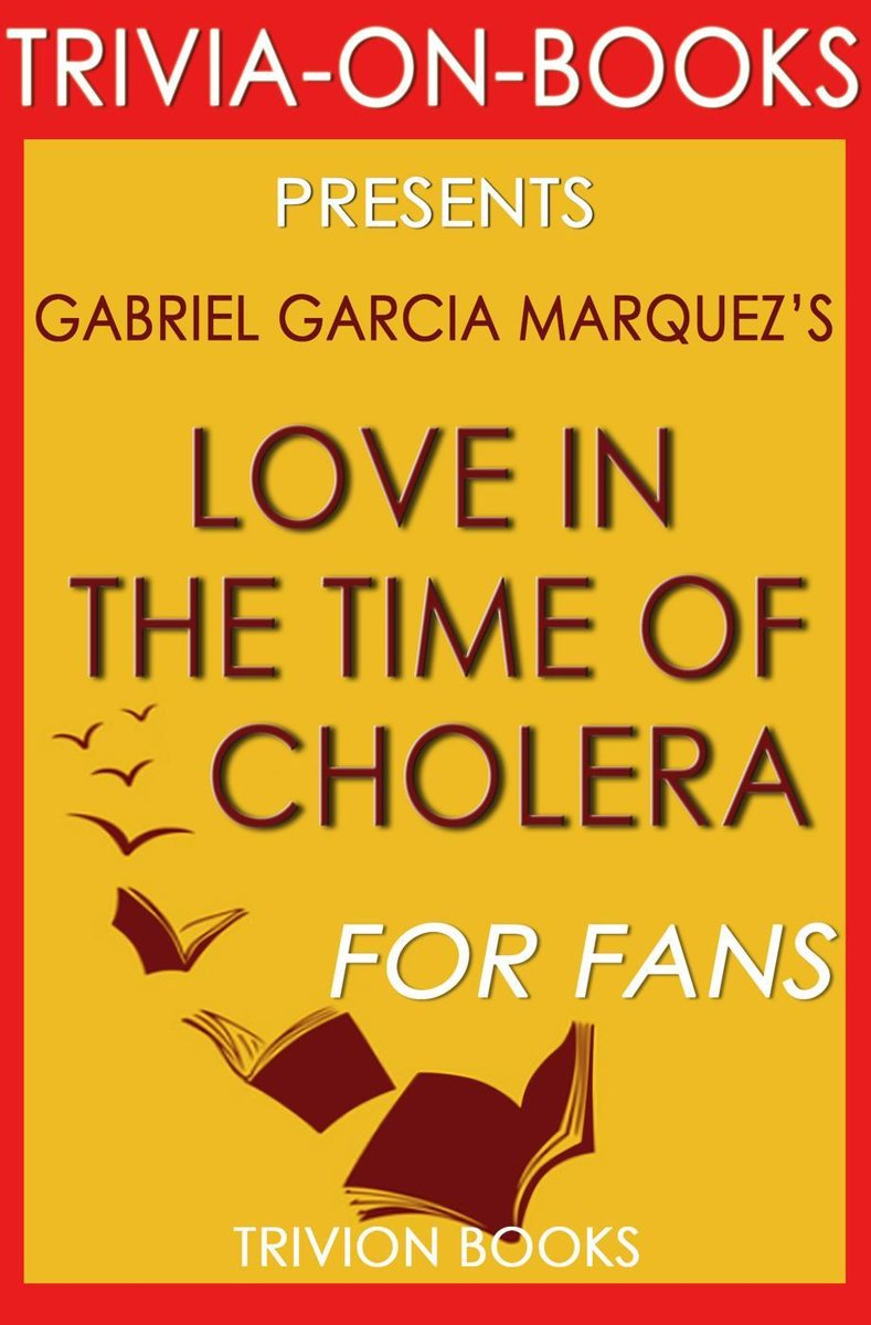 Love in the Time of Cholera by Gabriel Garcia Marquez (Trivia-on-Book)