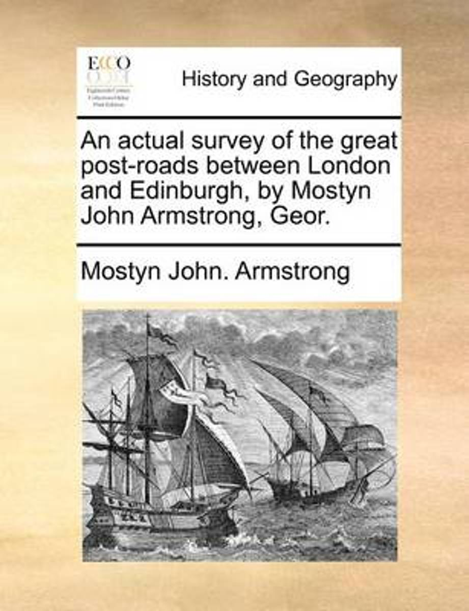 An Actual Survey of the Great Post-Roads Between London and Edinburgh, by Mostyn John Armstrong, Geor.