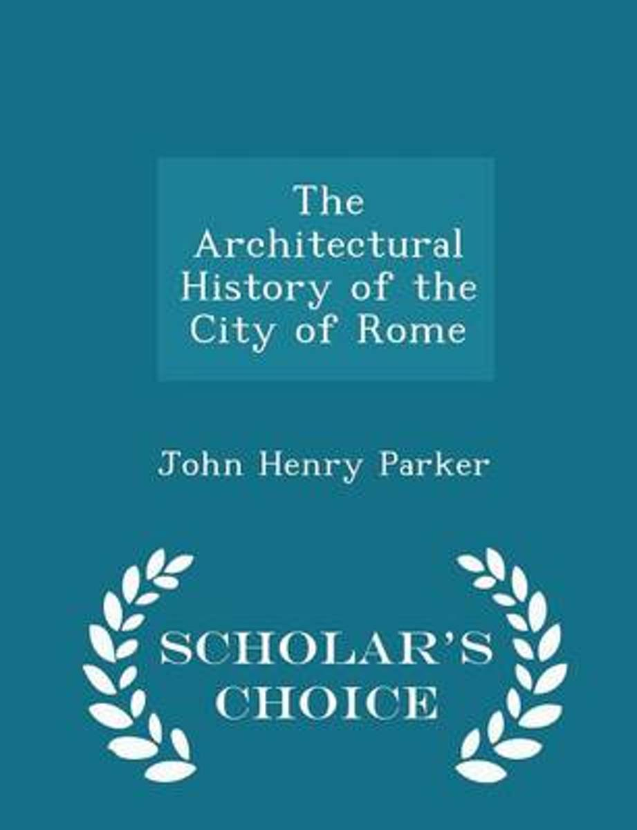 The Architectural History of the City of Rome - Scholar's Choice Edition