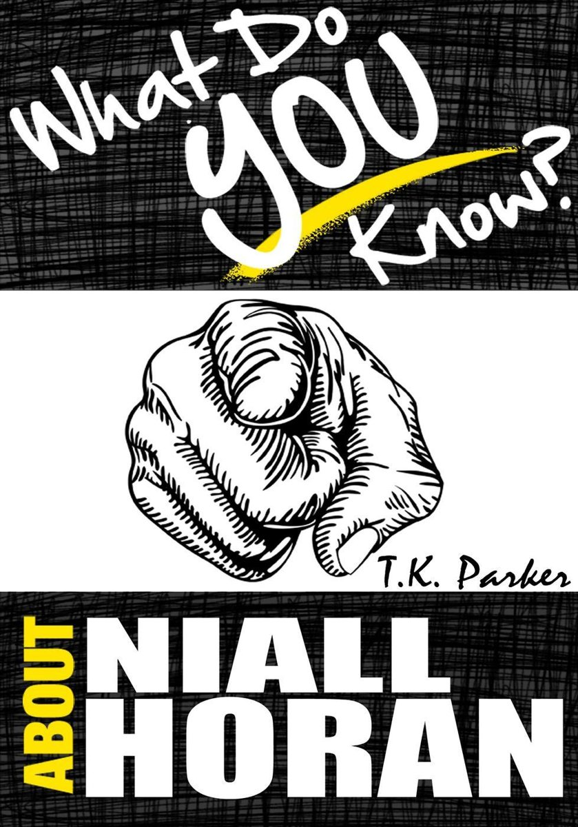 What Do You Know About Niall Horan? The Unauthorized Trivia Quiz Game Book About Niall Horan Facts