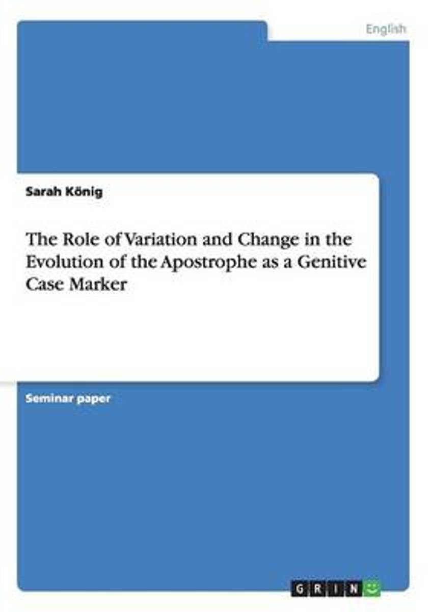 The Role of Variation and Change in the Evolution of the Apostrophe as a Genitive Case Marker
