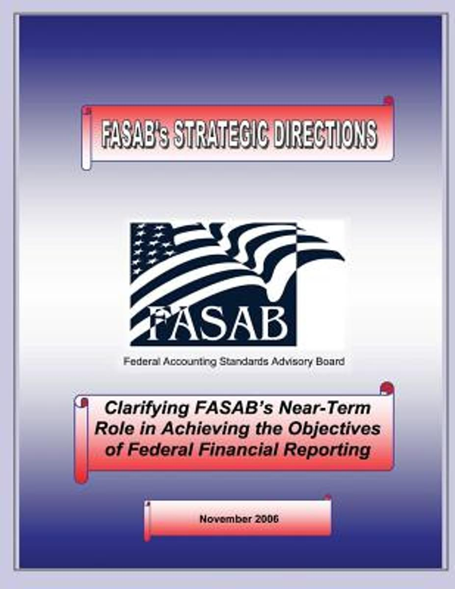 Clarifying Fasab's Near-Term Role in Achiveing the Objectives of Federal Financial Reporting