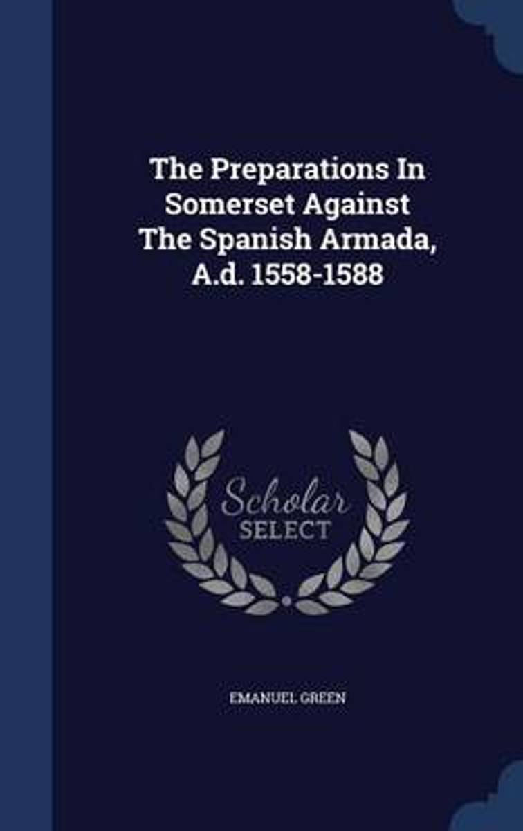 The Preparations in Somerset Against the Spanish Armada, A.D. 1558-1588