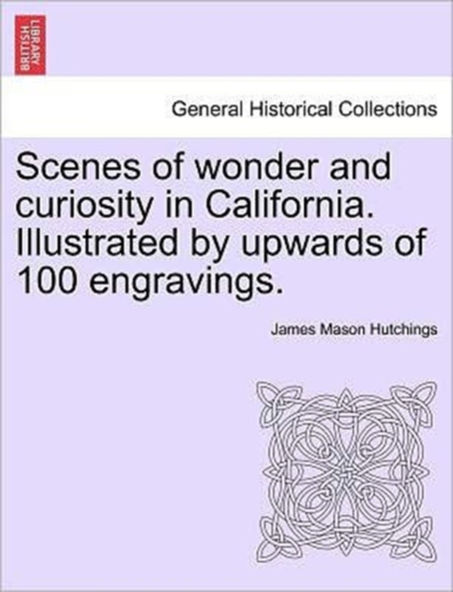 Scenes of Wonder and Curiosity in California. Illustrated by Upwards of 100 Engravings.