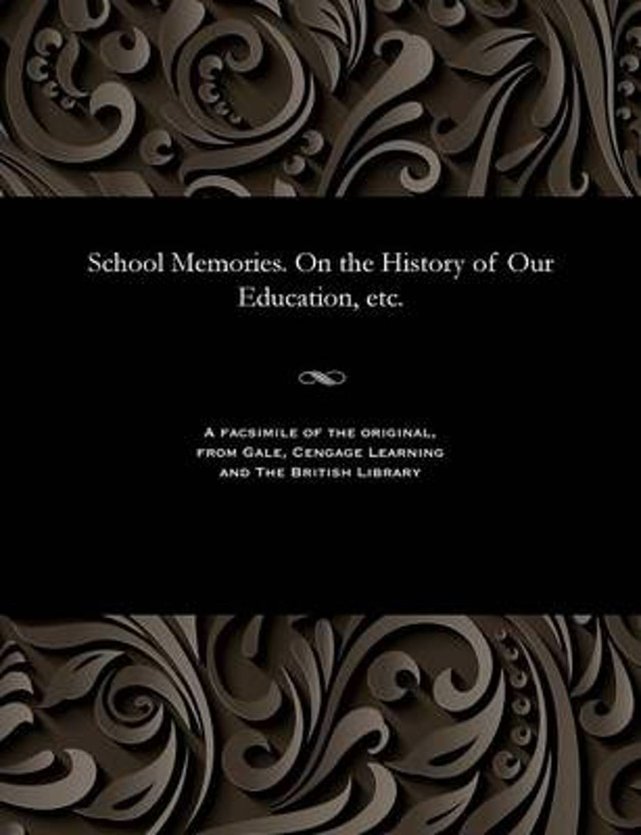 School Memories. on the History of Our Education, Etc.