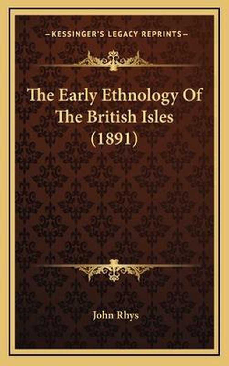 The Early Ethnology of the British Isles (1891) the Early Ethnology of the British Isles (1891)