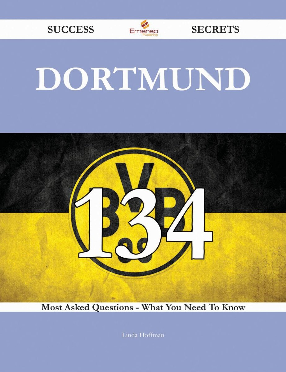 Dortmund 134 Success Secrets - 134 Most Asked Questions On Dortmund - What You Need To Know