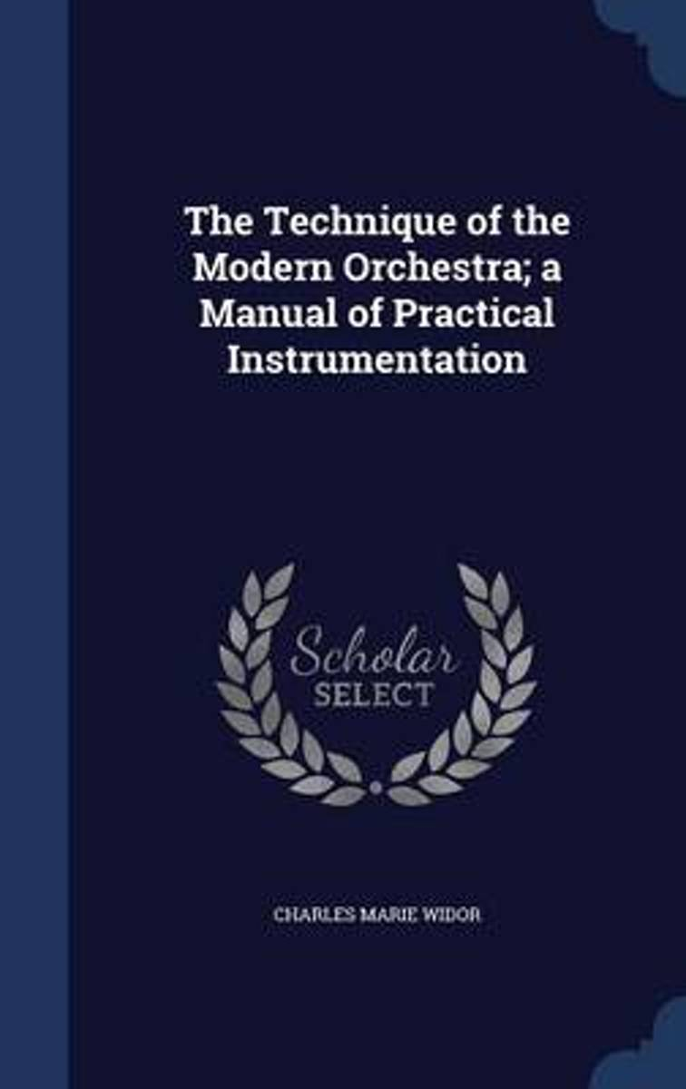 The Technique of the Modern Orchestra; A Manual of Practical Instrumentation