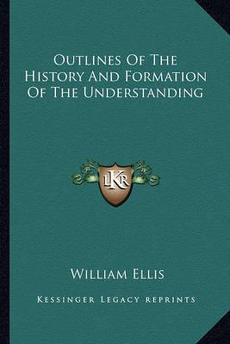 Outlines of the History and Formation of the Understanding
