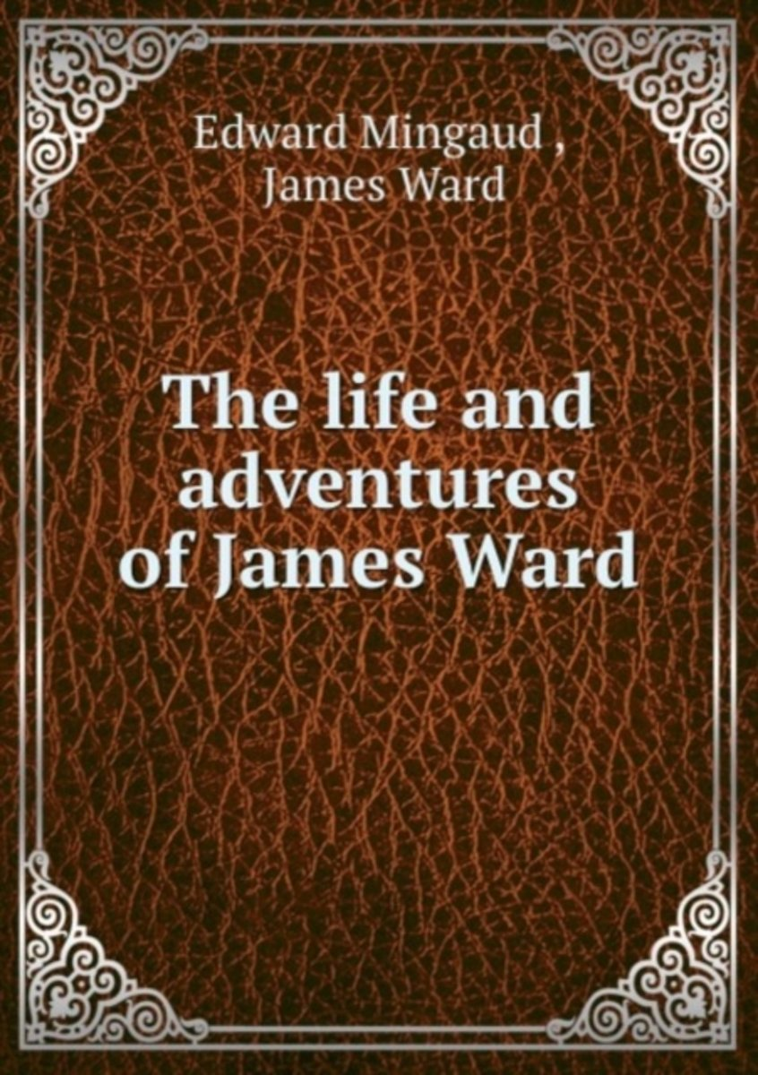The Life and Adventures of James Ward