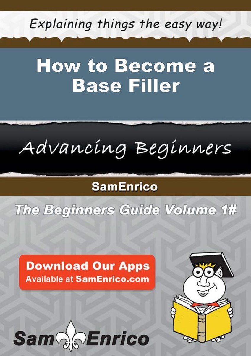How to Become a Base Filler