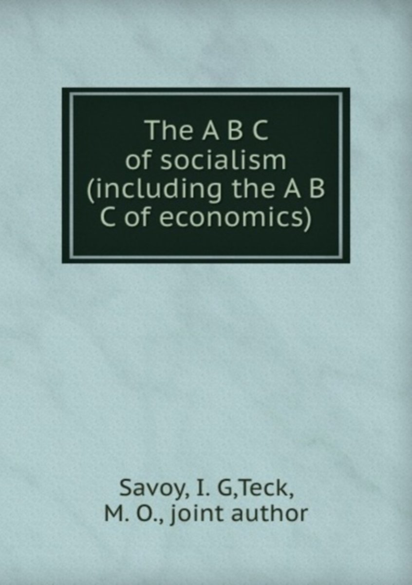 The a B C of Socialism (Including the a B C of Economics)