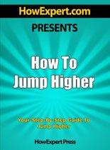 How To Jump Higher - Your Step-By-Step Guide To Jump Higher