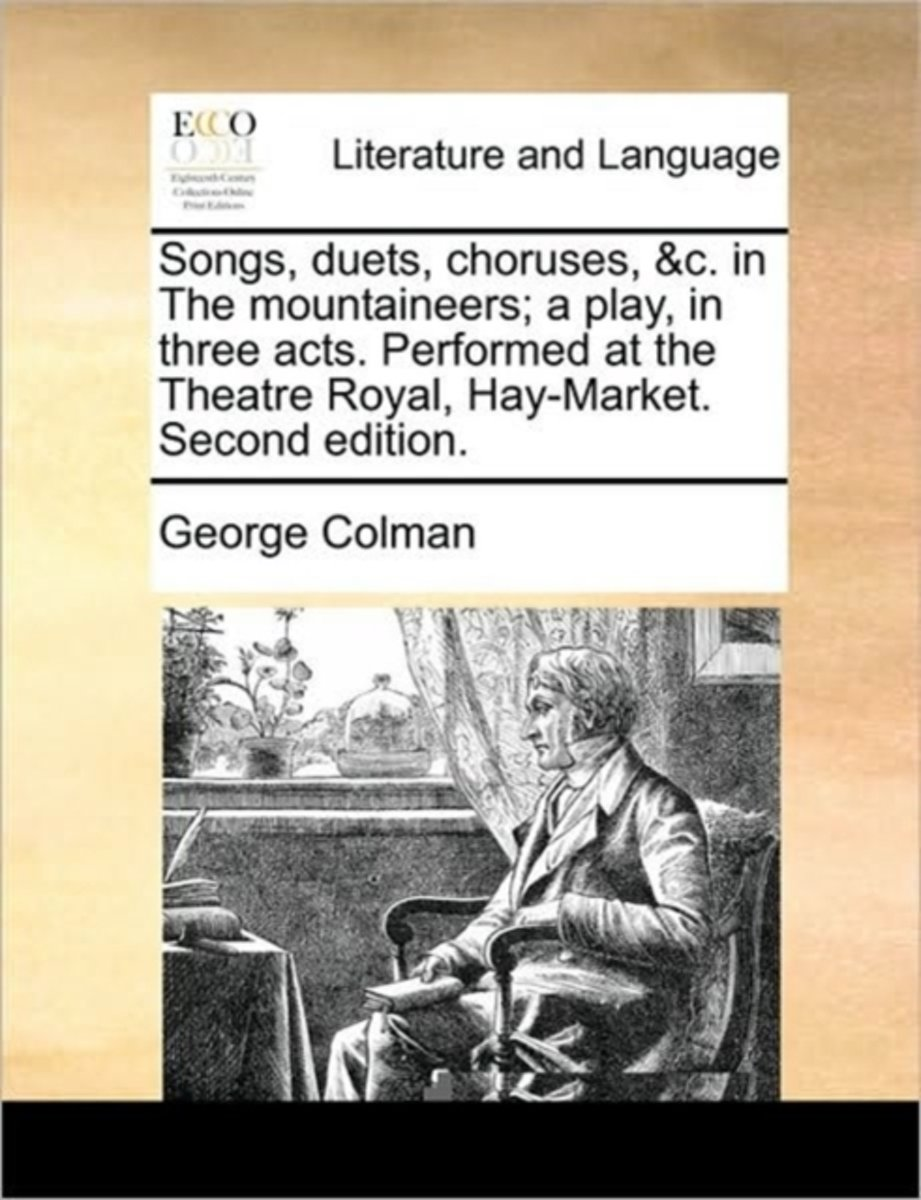 Songs, Duets, Choruses, &c. in the Mountaineers; A Play, in Three Acts. Performed at the Theatre Royal, Hay-Market. Second Edition