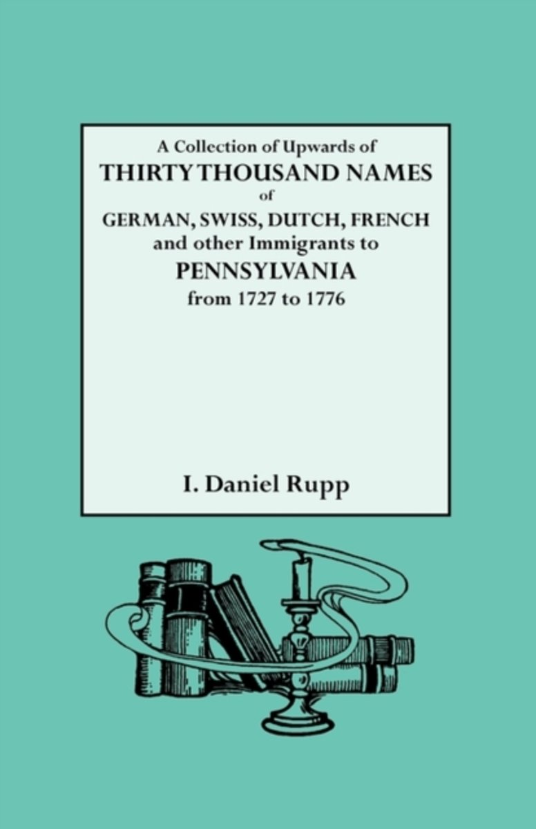 Collection of Upwards of Thirty Thousand Names of German, Swiss, Dutch,