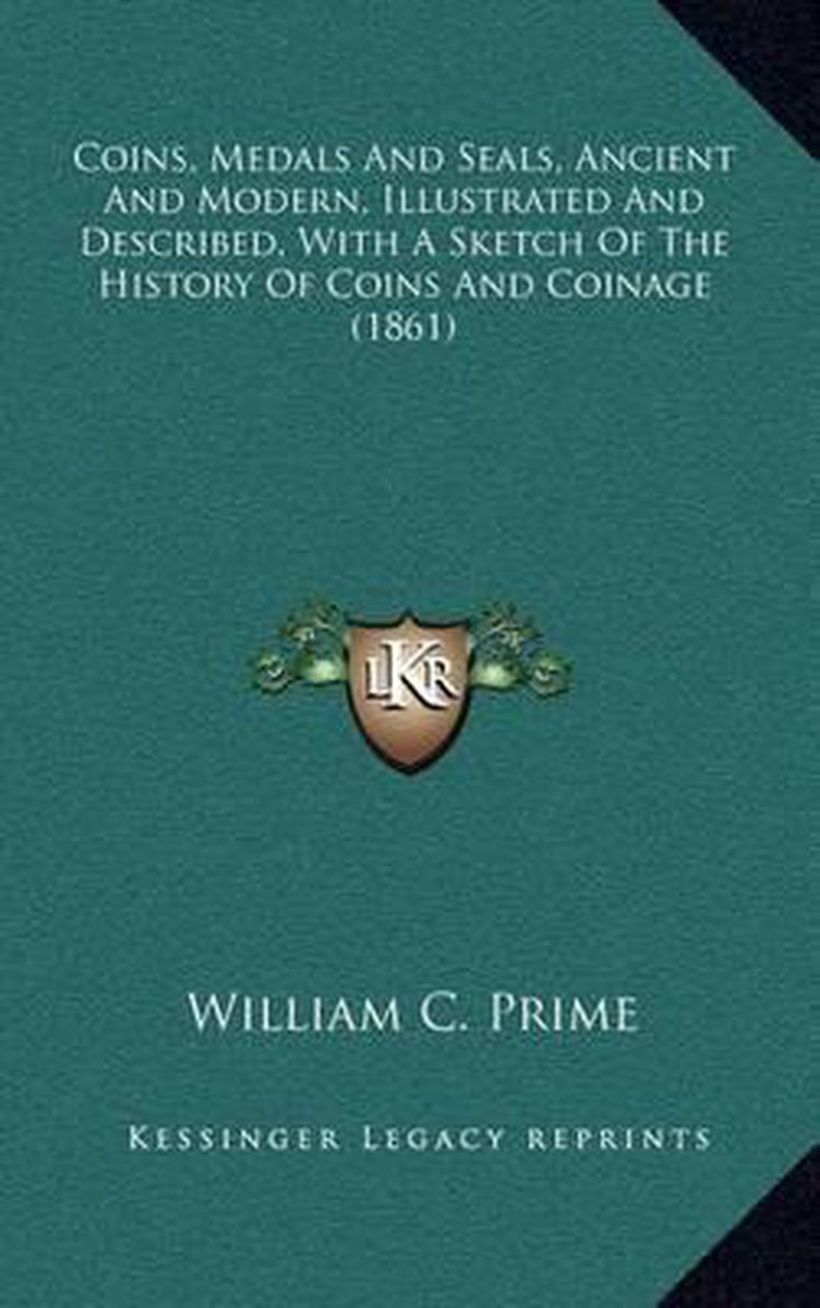 Coins, Medals and Seals, Ancient and Modern, Illustrated and Described, with a Sketch of the History of Coins and Coinage (1861)