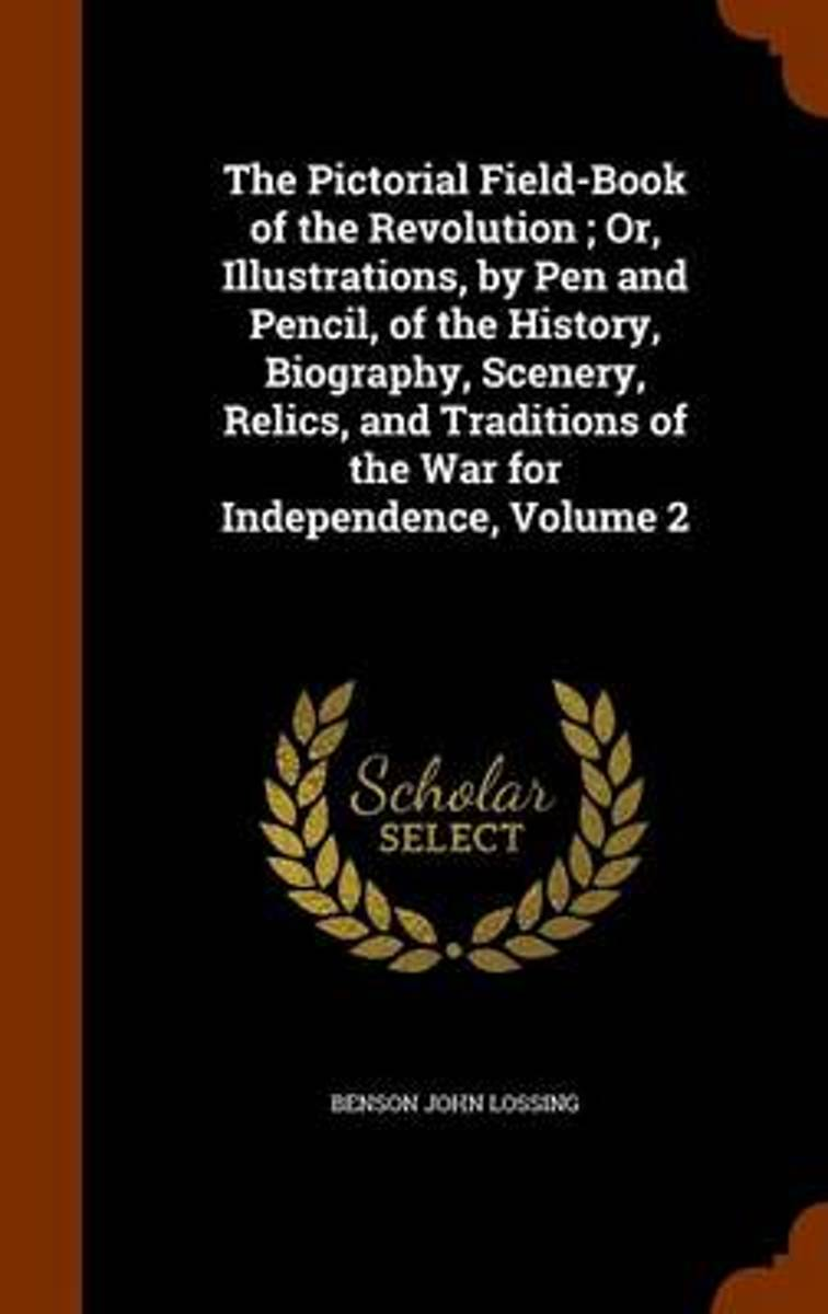 The Pictorial Field-Book of the Revolution; Or, Illustrations, by Pen and Pencil, of the History, Biography, Scenery, Relics, and Traditions of the War for Independence, Volume 2
