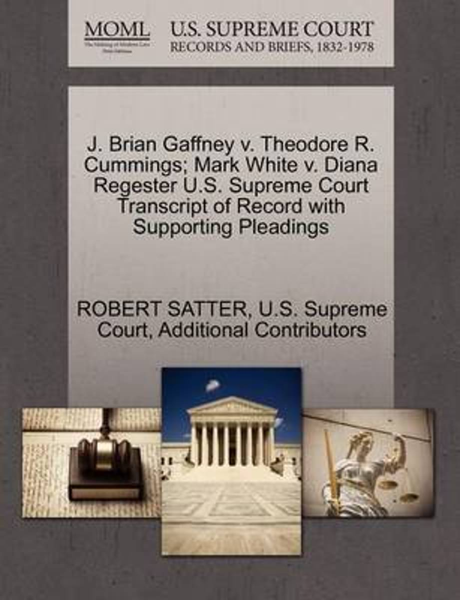 J. Brian Gaffney V. Theodore R. Cummings; Mark White V. Diana Regester U.S. Supreme Court Transcript of Record with Supporting Pleadings