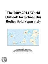 The 2009-2014 World Outlook for School Bus Bodies Sold Separately