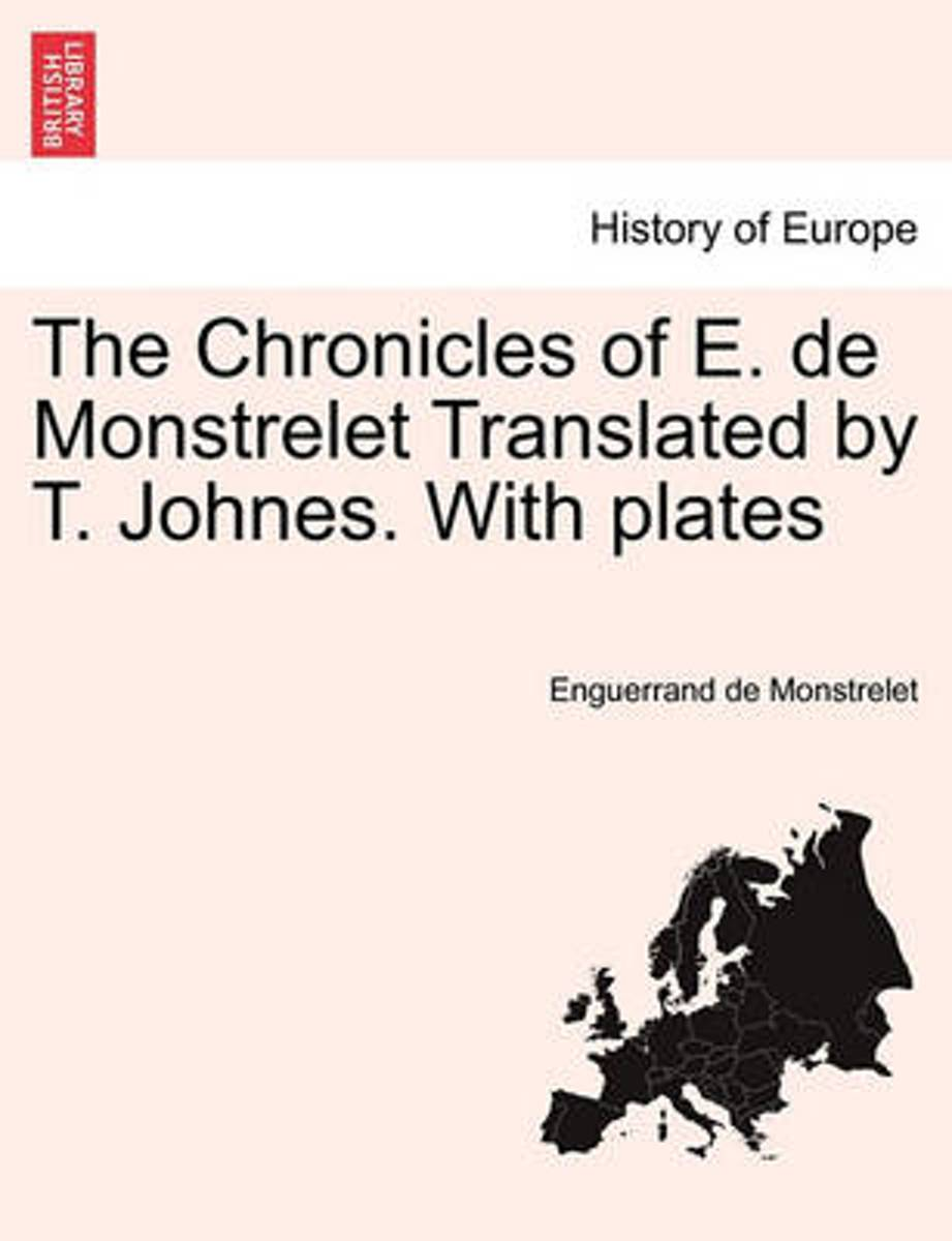 The Chronicles of E. de Monstrelet Translated by T. Johnes. with Plates. Vol. I