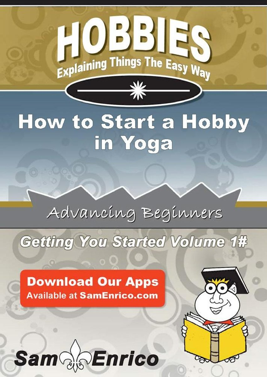 How to Start a Hobby in Yoga