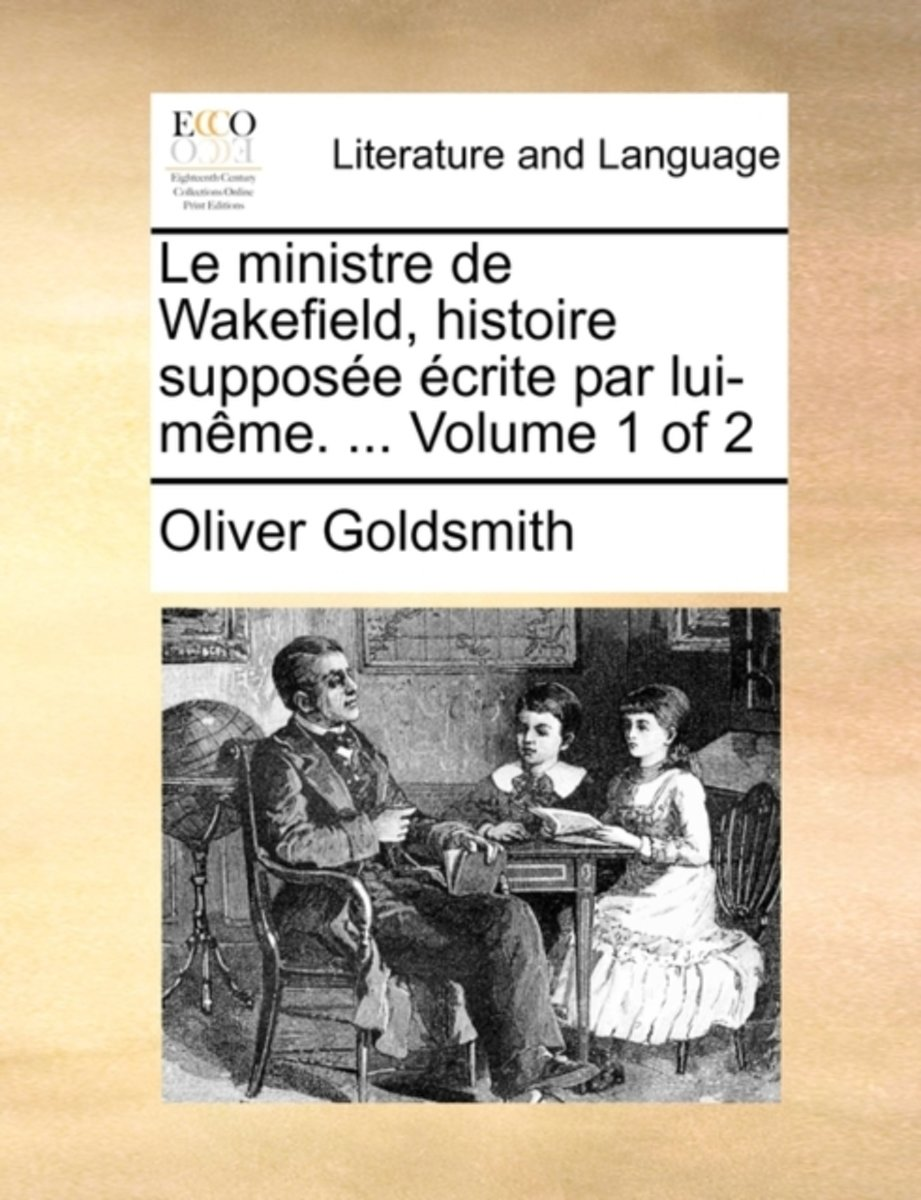Le Ministre de Wakefield, Histoire Suppose Crite Par Lui-Mme. ... Volume 1 of 2