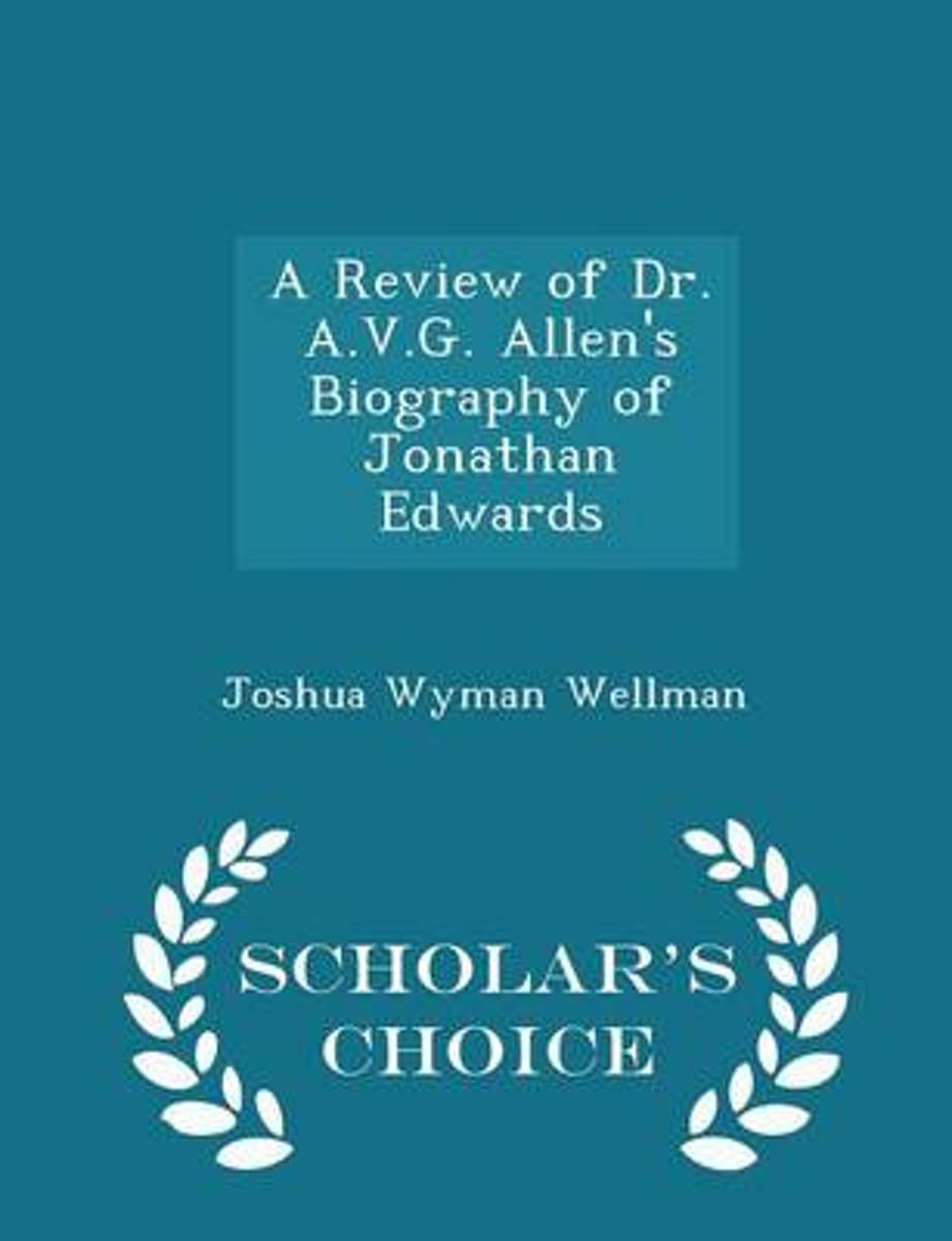 A Review of Dr. A.V.G. Allen's Biography of Jonathan Edwards - Scholar's Choice Edition