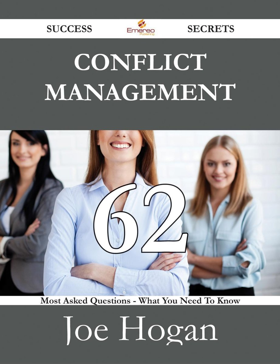 Conflict Management 62 Success Secrets - 62 Most Asked Questions On Conflict Management - What You Need To Know