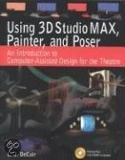 Using 3D Studio Max, Painter, and Poser: An Introduction to Computer-Assisted Design for the Theatre